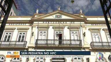 Pediatria do HPC, em Campos, continua fechada - Assista a seguir.