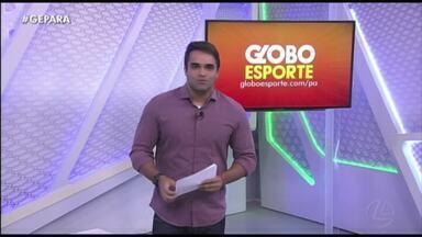 Veja a íntegra do Globo Esporte Pará desta quarta-feira, dia 27 - Veja a íntegra do Globo Esporte Pará desta quarta-feira, dia 27