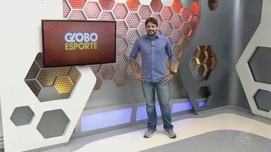 Veja a íntegra do Globo Esporte AM deste segunda-feira, dia 02 - Apresentação de Thiago Guedes