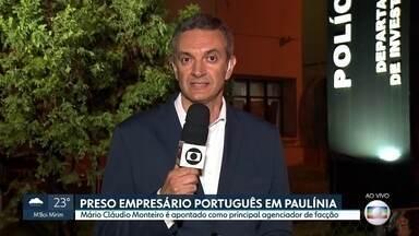 Preso empresário português em Paulínia, no interior de São Paulo - Mário Cláudio Monteiro é apontado como principal agenciador de negócios de uma facção criminosa.