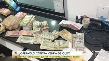 Polícia Federal faz operação contra o garimpo ilegal e contrabando de ouro - Cerca de 200 agentes participaram da operação. A Justiça Federal expediu 22 mandados de prisão, 48 de busca e apreensão e sequestro de R$ 100 milhões em bens dos investigados.