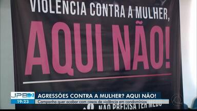 JPB2JP: Campanha quer acabar com casos de violência contra a mulher em condomínios - Aqui não!