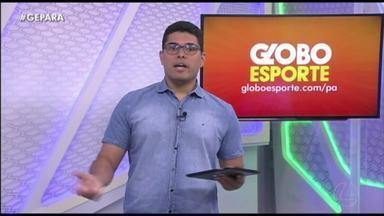 Veja a íntegra do Globo Esporte Pará desta quarta-feira, dia 11 - Veja a íntegra do Globo Esporte Pará desta quarta-feira, dia 11