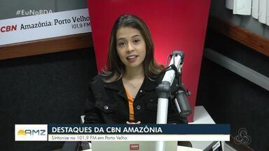 Veja os destaques da CBN Amazônia em Rondônia - Sintonize da FM 101,9.