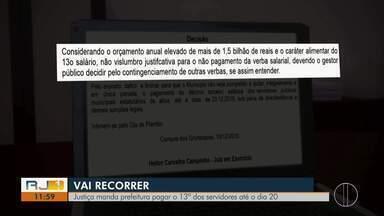 Justiça manda Prefeitura de Campos pagar o 13º dos servidores até o dia 20 - Prefeitura disse que vai recorrer.