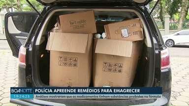 Operação da polícia apreende medicamentos de emagrecer em Curitiba - Análises mostraram que os medicamentos tinham substâncias proibidas na fórmula.