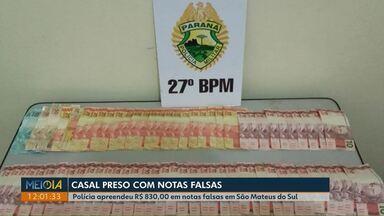 Polícia prende casal com mais de R$ 800 em notas falsas - Caso foi em São Mateus do Sul.