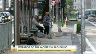 Morador de rua morre eletrocutado em São Paulo - Amigo conta que ele tomou um choque numa grade durante a chuva.