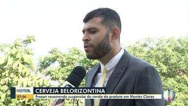 Procon recomenda suspensão da cerveja Belorizontina em Montes Claros - Gerente do Procon fala sobre a suspensão de vendas do produto na cidade.