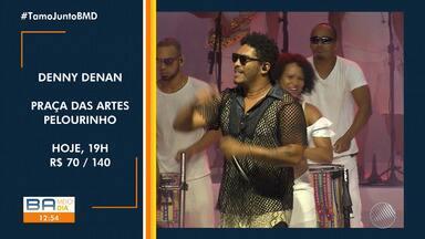 Agenda Cultural: confira as opções de lazer para esta quarta-feira em Salvador - Tem show de Denny Denan, no Pelourinho, com convidados.