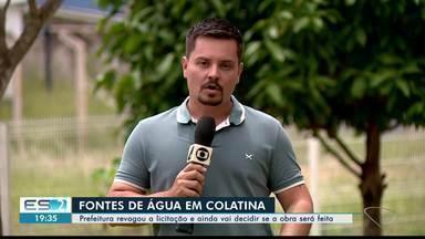 Prefeitura de Colatina revoga licitação de construção de fontes, no ES - Prefeitura ainda vai decidir se fontes serão construídas ou não.