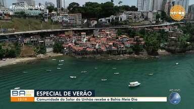 Especial de Verão: Comunidade do Solar do Unhão recebe o Bahia Meio Dia - Confira.