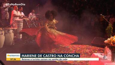 Baianos e turistas caem no samba de roda em show de Mariene de Castro na Concha Acústica - A apresentação foi na noite de sexta-feira (24).