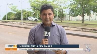 CDL divulga dados sobre dívidas em atraso registradas em 2019 no Amapá - Veja como está a inadimplência no estado.