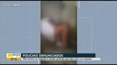 Policiais que negaram atendimento a mulher que teve filho na calçada serão denunciados - Policiais que negaram atendimento a mulher que teve filho na calçada serão denunciados