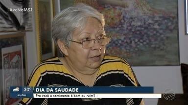 Você tem saudade de que ? Nesse dia 30 o MS1 te pergunta do que você sente falta - Dia de Saudade comemora o sentimento que só tem nome no Língua Portuguesa