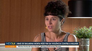 Irmã de bailarina morta pede fim de violência contra a mulher - Caso chega ao 6º dia de investigação.