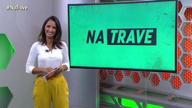 #NaTrave: Confira os episódios desta sexta-feira (14) - Assista ao vídeo.