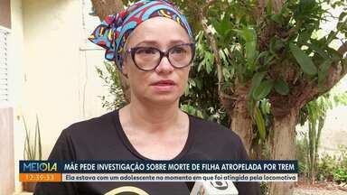 Mãe pede investigação da morte de filha atropelada por trem - Ela estava acompanhada de um adolescente.