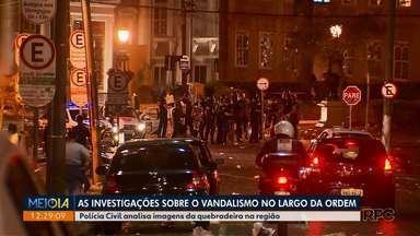 Polícia Civil analisa imagens da quebradeira no Largo da Ordem - Foram três dias de confusões na região.