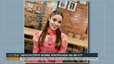 Adolescente de São Miguel do Iguaçu morre atropelada na BR-277 - Ela voltava de viagem com a família. Acidente foi em Guarapuava.