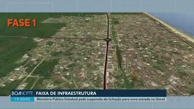 Ministério Público Estadual pede suspensão da licitação para nova estrada no litoral - Segundo promotores, a obra foi feita para beneficiar um porto privado.