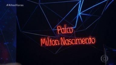 Serginho inaugura o 'Palco Milton Nascimento' - O Altas Horas homenageia o grande músico Milton Nascimento