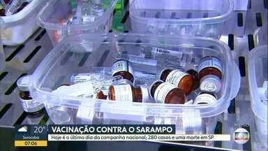 Hoje é o último dia da campanha de vacinação contra o sarampo - 280 casos e 1 morte foram registrados este ano no estado.