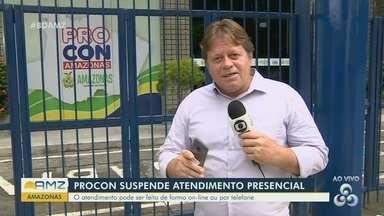 Em Manaus, Procon-AM suspende atendimento presencial - Atendimentos podem ser feitos de forma on-line e por telefone.