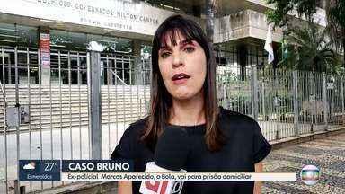 Caso Bruno: Bola vai pra prisão domiciliar - Medida tem relação com a contenção da propagação do novo coronavírus.