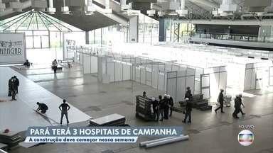 Pará terá três hospitais de campanha no combate ao coronavírus - A construção dos hospitais deve começar ainda nesta semana.