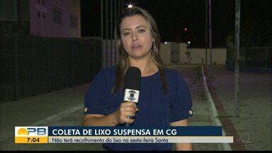 Coleta de lixo é suspensa na sexta-feira Santa, em Campina Grande - Confira os detalhes na reportagem de Waléria Assunção.