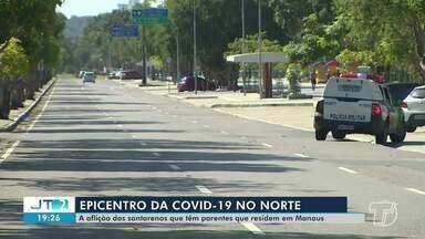 Epicentro de Covid-19: Santarenos revelam preocupação com familiares que moram em Manaus - Capital amazonense está com mais de 1.000 mil casos da doença.