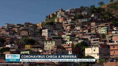 Bairro da Penha e comunidades do entorno somam mais de 10 casos em Vitória - Depois que o governo do ES começou a divulgar os casos da Covid-19 por bairros, acendeu um alerta para as comunidades mais carentes.