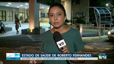 Jornalista Roberto Fernandes está em estado grave no hospital de São Luís - A repórter Regina Souza tem mais informações.