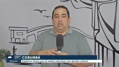 Prefeitura de Corumbá afirma que só reabre rodoviária com decisão judicial - Prefeitura de Corumbá afirma que só reabre rodoviária com decisão judicial