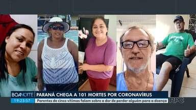 Familiares de vítimas do coronavírus falam sobre a dor da perda - 101 pessoas já morreram no Paraná, segundo a Secretaria Estadual de Saúde.