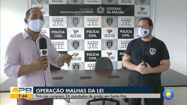 Operação cumpre mais de 20 mandados de prisão, na Paraíba - Operação Malhas da Lei das Polícias Civil e Militar acontece na cidade de Santa Rita, na Grande João Pessoa.