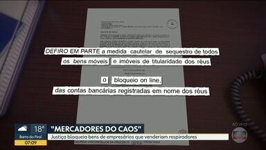 Justiça bloqueia bens de empresários que venderam respiradores para o estado - A decisão judicial também confisca todos os bens dos presos até que sejam recuperados os mais de R$ 18 milhões já pagos pelo governo.