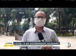 Covid-19: Veja como está a situação em Governador Valadares - São 84 casos confirmados e 7 mortes na cidade.