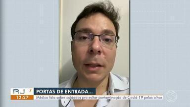 Oftalmologista fala sobre cuidados para evitar contaminação de Covid-19 pelos olhos - Olhos são considerados a porta de entrada para a doença.