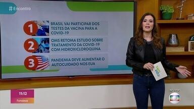 Veja os destaques do Bem Estar desta quinta-feira (4) - Tem novidades sobre testes da Covid-19: o Brasil fará parte do estudo da vacina de Oxford. A OMS volta a anunciar que vai continuar os testes com a hidroxicloroquina. Um estudo mostra o que a Covid está mudando nas pessoas em relação ao autocuidado.