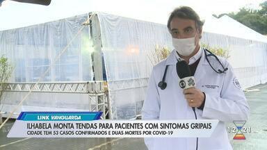 Ilhabela tem tenda para pacientes com sintomas gripais - Cidade tinha 53 casos confirmados e duas mortes por Covid-19.
