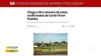 Casos de Covid-19 em Prainha é destaque no G1 Santarém e região - Acesse as reportagens completas no g1.com.br/tvtapajos