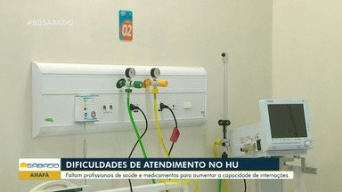 Dificuldades de atendimento no Hospital Universitário do Amapá - Faltam profissionais de saúde e medicamentos para aumentar a capacidade de internações