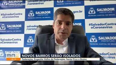 ACM Neto anuncia medidas de restrição em mais quatro bairros de Salvador - As localidades de Federação, Engenho Velho da Federação, Santa Cruz e Brotas entraram na lista da implementação.