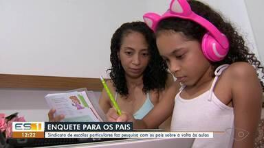 Sindicato de escolas particulares do ES faz pesquisa com os pais sobre a volta às aulas - Veja a reportagem.