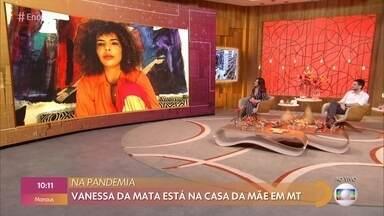 Vanessa da Mata passa quarentena na casa da mãe em Mato Grosso - Cantora conta que adora desenhar e mostra quadro que pintou. Vanessa também fala sobre seu novo trabalho