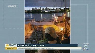 Operação 'Desarme' prende três pessoas na Zona Sul de Manaus - Foram cumpridas sentenças condenatórias.