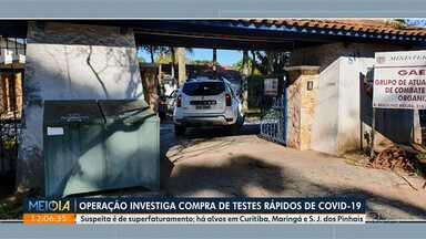 Operação investiga compra de testes rápidos de Covid-19 - Suspeita é de superfaturamento. Operação tem alvos em Curitiba, Maringá e São José dos Pinhais.